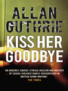 Kiss Her Goodbye (eBook): Pearce Series, Book 1